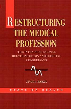 Restructuring the Medical Profession: The Intraprofessional Relations of GPs and Hospital Consultants