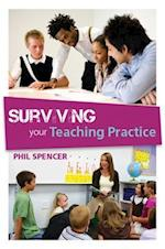 Surviving Your Teaching Practice (UK Higher Education Oup Humanities Social Sciences Education Oup)
