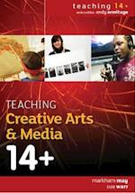 Teaching Creative Arts & Media 14+ (UK Higher Education Oup Humanities Social Sciences Education Oup)