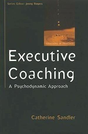Executive Coaching: A Psychodynamic Approach