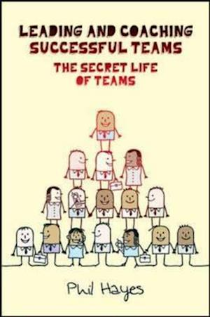Bog, hardback Leading and Coaching Teams to Success: The Secret Life of Teams af Philip Hayes