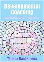 Developmental Coaching: Working with the Self (UK Higher Education Oup Humanities Social Sciences Counselling and Psychotherapy)