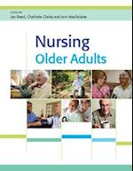 Nursing Older Adults (UK Higher Education Oup Humanities Social Sciences Health Social Welfare)