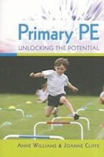 Primary PE: Unlocking the Potential (UK Higher Education Oup Humanities Social Sciences Education Oup)