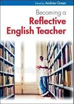 Becoming a Reflective English Teacher (UK Higher Education Oup Humanities Social Sciences Education Oup)