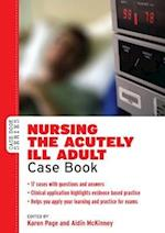 Nursing the Acutely ill Adult: Case Book (UK Higher Education Oup Humanities Social Sciences Health Social Welfare)