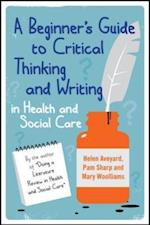 A Beginner'S Guide To Critical Thinking And Writing In Health And Social Care af Helen Aveyard