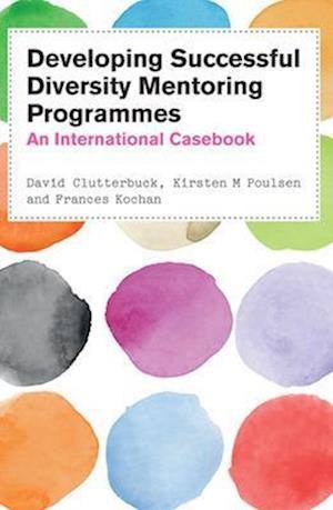 Developing Successful Diversity Mentoring Programmes: An International Casebook