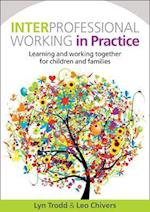 Interprofessional Working in Practice: Learning and Working Together for Children and Families (UK Higher Education Oup Humanities Social Sciences Education Oup)