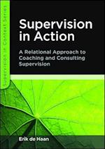 Supervision in Action: A Relational Approach to Coaching and Consulting Supervision (UK Higher Education Oup Humanities Social Sciences Health Social Welfare)