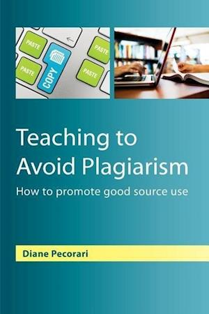 Teaching to Avoid Plagiarism: How to Promote Good Source Use