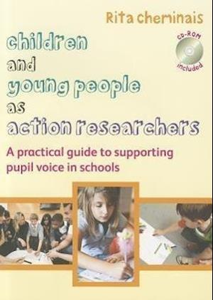 Children and Young People as Action Researchers: A Practical Guide to Supporting Pupil Voice in Schools