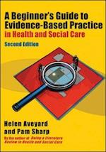 A Beginner's Guide to Evidence-Based Practice in Health and Social Care af Helen Aveyard