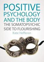 Positive Psychology and the Body (UK Higher Education OUP Psychology)