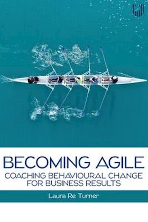 Becoming Agile: Coaching Behavioural Change for Business Results 1e