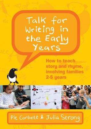 Talk for Writing in the Early Years: How to Teach Story and Rhyme, Involving Families 2-5 (Revised Edition)