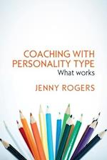 Coaching with Personality Type: What Works (UK Higher Education Oup Humanities Social Sciences Counselling and Psychotherapy)