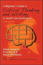 A Beginner's Guide to Critical Thinking and Writing in Health and Social Care (UK Higher Education Humanities Social Sciences Health Social Welfare)