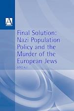 'Final Solution': Nazi Population Policy and the Murder of the European Jews
