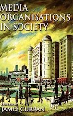 Media Organisations in Society (Hodder Arnold Publication)