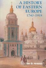 A History of Eastern Europe 1740-1918