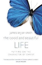 The Good and Beautiful Life af James Bryan Smith