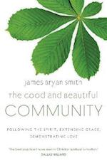 The Good and Beautiful Community af James Bryan Smith