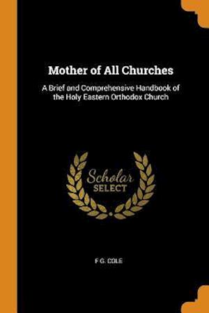 Mother of All Churches: A Brief and Comprehensive Handbook of the Holy Eastern Orthodox Church