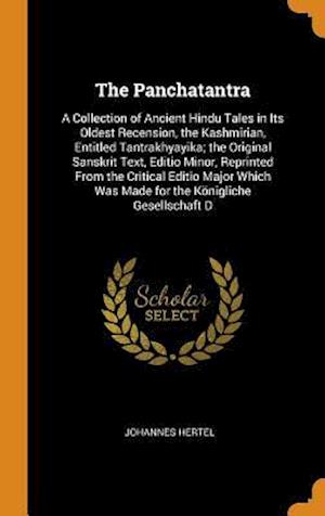 The Panchatantra: A Collection of Ancient Hindu Tales in Its Oldest Recension, the Kashmirian, Entitled Tantrakhyayika; The Original San