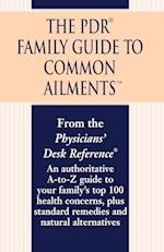 The PDR Family Guide to Common Ailments: An Authoritative A-To-Z Guide to Your Family's Top 100 Health Concerns, Plus Standard Remedies and Natural Al