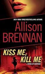 Kiss Me, Kill Me af Allison Brennan