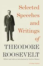 Selected Speeches and Writings of Theodore Roosevelt (Vintage Original)