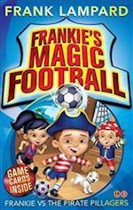 Frankie's Magic Football: Frankie vs The Pirate Pillagers (Frankies Magic Football, nr. 1)