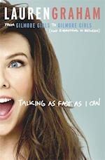 Talking as Fast as I Can: From Gilmore Girls to Gilmore Girls, and Everything in Between (PB) - C-format