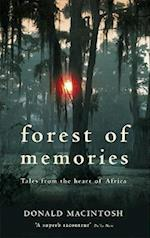 Forest of Memories: Tales from the Heart of Africa. Donald Macintosh