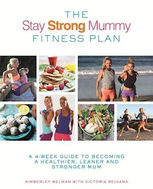 Bog, paperback The Stay Strong Mummy Fitness Plan af Kimberley Welman