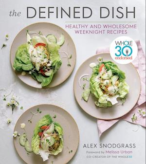 Defined Dish Wholesome Weeknights: Whole30 Endorsed, 100 Real Food Recipes That Work for Everyday Life
