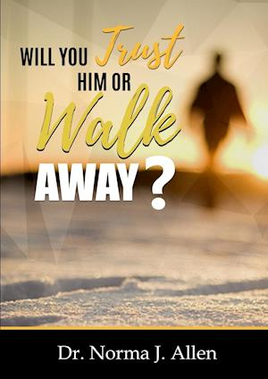 Will You Trust Him or Walk Away?