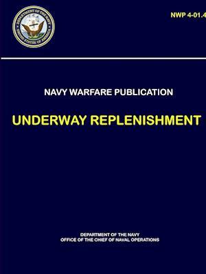 Naval Warfare Publication - Underway Replenishment (Nwp 4-01.4)