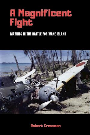 A Magnificent Fight: Marines in the Battle for Wake Island