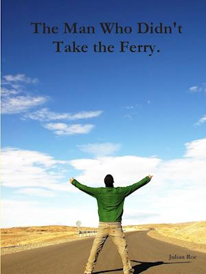 The Man Who Didn't Take the Ferry.