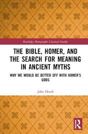 The Bible, Homer, and the Search for Meaning in Ancient Myths