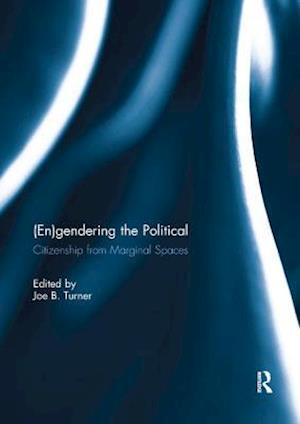 (En)gendering the Political : Citizenship from marginal spaces