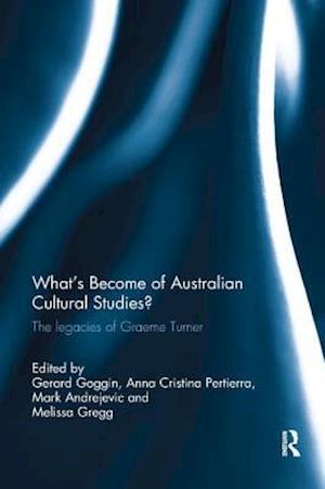 What's Become of Australian Cultural Studies? : The Legacies of Graeme Turner