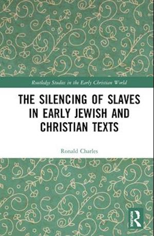 The Silencing of Slaves in Early Jewish and Christian Texts
