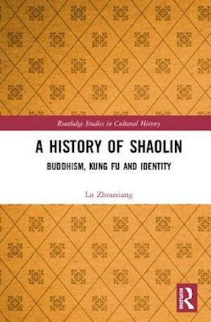 A History of Shaolin : Buddhism, Kung Fu and Identity