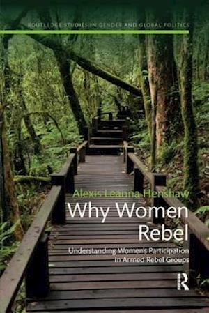 Why Women Rebel : Understanding Women's Participation in Armed Rebel Groups