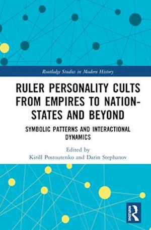 Ruler Personality Cults from Empires to Nation-States and Beyond