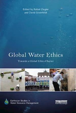 Global Water Ethics : Towards a global ethics charter