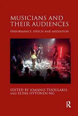 Musicians and their Audiences : Performance, Speech and Mediation